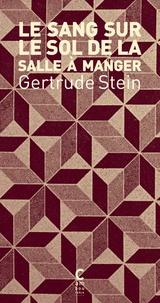 Gertrude Stein - Le sang sur le sol de la salle à manger.