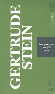 Gertrude Stein - Les guerres que j'ai vues.