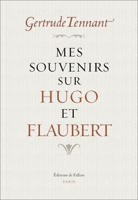 Gertrude Tennant - Mes souvenirs sur Hugo et Flaubert.
