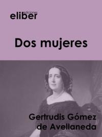 Gertrudis Gomez de Avellaneda - Dos mujeres.