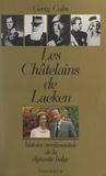 Gerty Colin - Les châtelains de Laeken - Histoire sentimentale de la dynastie belge.