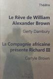 Gerty Dambury et Carlyle Brown - Le rêve de William Alexander Brown ; La Compagnie africaine présente Richard III.