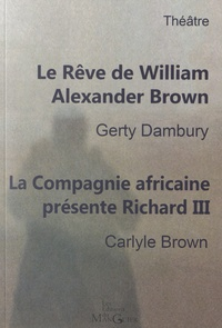 Gerty Dambury et Carlyle Brown - Le rêve de William Alexander Brown ; La Compagnie africaine présente Richard III.