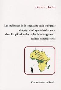 Gervais Douba - Les incidences de la singularité socio-culturelle des pays d'Afrique subsaharienne dans l'application des règles du management ; réalité et perspectives - Examen et analyse à partir du cas Centrafrique.