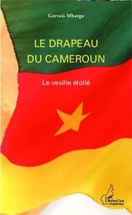 Gervais Mbarga - Le drapeau du Cameroun - Le vexille étoilé.