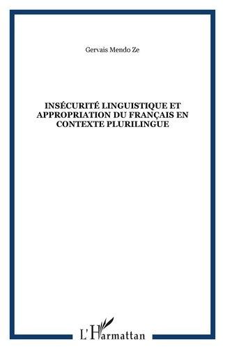 Gervais Mendo Zé - Insécurité linguistique et appropriation du français en contexte plurilingue.