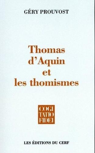 Géry Prouvost - Thomas d'Aquin et les thomismes - Essai sur l'histoire des thomismes.