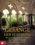 Gesänge der Hoffnung - Mit dem Gregorianischen Choral den Glauben meditieren. Ein Übungsbuch mit CD.