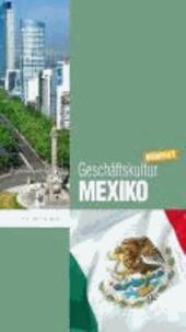 Geschäftskultur Mexiko kompakt - Wie Sie mit mexikanischen Geschäftspartnern, Kollegen und Mitarbeitern erfolgreich zusammenarbeiten.