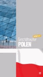 Geschäftskultur Polen kompakt - Wie Sie mit polnischen Geschäftspartnern, Kollegen und Mitarbeitern erfolgreich zusammenarbeiten.