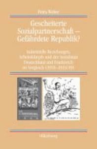 Gescheiterte Sozialpartnerschaft - Gefährdete Republik? - Industrielle Beziehungen, Arbeitskämpfe und der Sozialstaat. Deutschland und Frankreich im Vergleich (1918-1933/39).