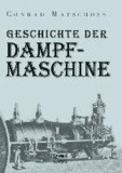 Geschichte der Dampfmaschine - Ihre kulturelle Bedeutung, technische Entwicklung und ihre grossen Männer..