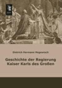 Geschichte der Regierung Kaiser Karls des Großen.