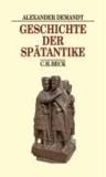 Geschichte der Spätantike - Das Römische Reich von Diocletian bis Justinian 284-565 n. Chr..