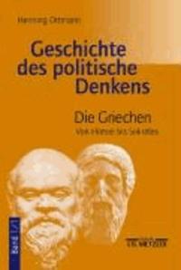 Geschichte des politische Denkens 1/1. Die Griechen - Von Homer bis Sokrates.