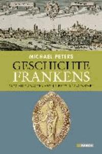 Geschichte Frankens - Vom Ausgang der Antike bis zur Gegenwart.