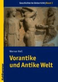 Geschichte im Unterricht 02 - Vorantike und Antike Welt - Kompetenzorientiert unterrichtet nach dem Stuttgarter Modell.