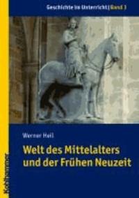 Geschichte im Unterricht 03 - Welt des Mittelalters und der Frühen Neuzeit.