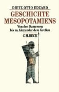 Geschichte Mesopotamiens - Von den Sumerern bis zu Alexander dem Großen.