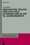 Geschichte, Politik und das Volk im Drama des 16. bis 18. Jahrhunderts.