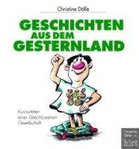 Geschichten aus dem Gesternland - Kuriositäten einer Geschlossenen Gesellschaft.