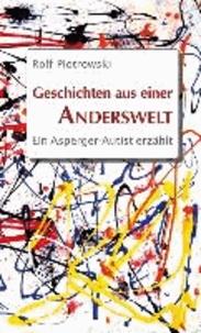 Geschichten aus einer Anderswelt - Ein Asperger-Autist erzählt.