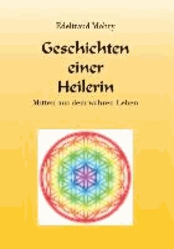 Geschichten einer Heilerin - Mitten aus dem wahren Leben.