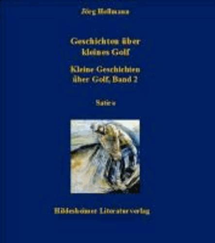 Geschichten über kleines Golf - Kleine Geschichten über Golf, Band 2.