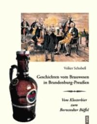 Geschichten vom Brauwesen in Brandenburg-Preußen - Vom Klosterbier zum Bornstedter Büffel.