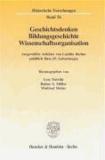 Geschichtsdenken, Bildungsgeschichte, Wissenschaftsorganisation - Ausgewählte Aufsätze von Laetitia Boehm anläßlich ihres 65. Geburtstages.