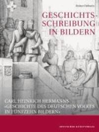 Geschichtsschreibung in Bildern - Carl Heinrich Hermanns »Geschichte des deutschen Volkes in fünfzehn Bildern«.