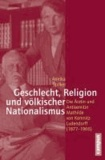 Geschlecht, Religion und völkischer Nationalismus - Die Ärztin und Antisemitin Mathilde von Kemnitz-Ludendorff (1877-1966).