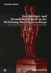 Geschlechter- und Sexualitätsentwürfe in der SS-Zeitung Das Schwarze Korps - Eine psychoanalytisch-sozialpsychologische Studie.