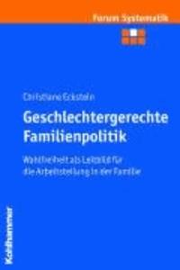 Geschlechtergerechte Familienpolitik - Wahlfreiheit als Leitbild für die Arbeitsteilung in der Familie.