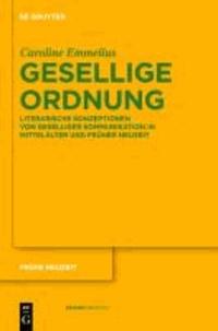Gesellige Ordnung - Literarische Konzeptionen von geselliger Kommunikation in Mittelalter und Früher Neuzeit.