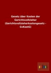 Gesetz über Kosten der Gerichtsvollzieher (Gerichtsvollzieherkostengesetz - GvKostG).