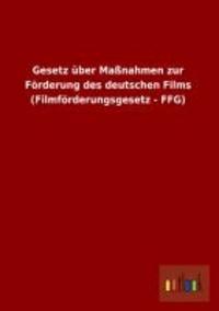 Gesetz über Maßnahmen zur Förderung des deutschen Films (Filmförderungsgesetz - FFG).