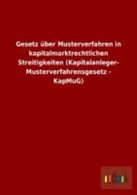 Gesetz über Musterverfahren in kapitalmarktrechtlichen Streitigkeiten (Kapitalanleger- Musterverfahrensgesetz - KapMuG).