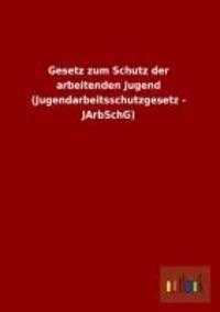Gesetz zum Schutz der arbeitenden Jugend (Jugendarbeitsschutzgesetz - JArbSchG).