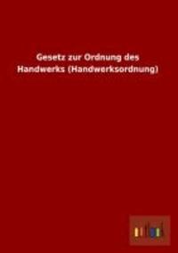 Gesetz zur Ordnung des Handwerks (Handwerksordnung).
