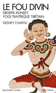 Geshey Chaphu - Le fou divin - Drukpa Kunley, Yogi tantrique tibétain.