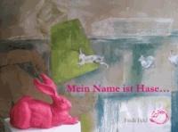 Gestatten - mein Name ist Hase - Hase im Spiegel von Mensch und Kultur.  Hintergründig heiter in Text und Bild..