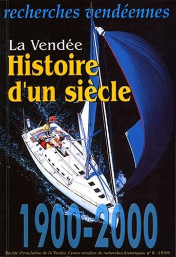 CVRH - Recherches vendéennes N° 6 : La Vendée - Histoire d'un siècle 1900-2000.
