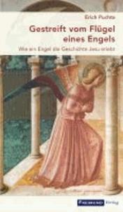 Gestreift vom Flügel eines Engels - Wie ein Engel die Geschichte Jesu erlebt.