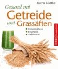 Gesund mit Getreide und Grassäften - Immunstärkend, entgiftend und vitalisierend.