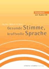 Gesunde Stimme, kraftvolle Sprache - Praxisbuch mit Audio-CD.