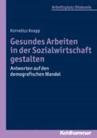 Gesundes Arbeiten in der Sozialwirtschaft gestalten - Antworten auf den demografischen Wandel.