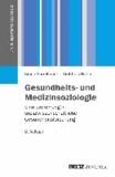 Gesundheits- und Medizinsoziologie - Eine Einführung in sozialwissenschaftliche Gesundheitsforschung.