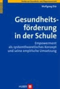 Gesundheitsförderung in der Schule - Empowerment als systemtheoretisches Konzept und seine empirische Umsetzung.