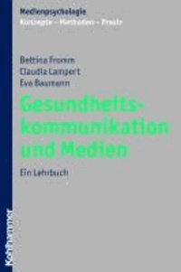 Gesundheitskommunikation und Medien - Ein Lehrbuch.